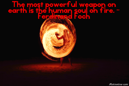 the-most-powerful-weapon-on-earth-is-the-human-soul-on-fire-ferdinand-foch